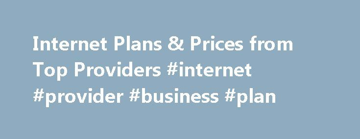 Internet Plans & Prices from Top Providers #internet #provider #business #plan http://long-beach.nef2.com/internet-plans-prices-from-top-providers-internet-provider-business-plan/  Checking Internet Plans Wireless Router Your high-speed Internet service comes through a modem. A router broadcasts that Internet signal throughout a home. This allows other enabled devices to connect to the network: Gaming systems   Compete against opponents anywhere. Faster speeds are required for best results…