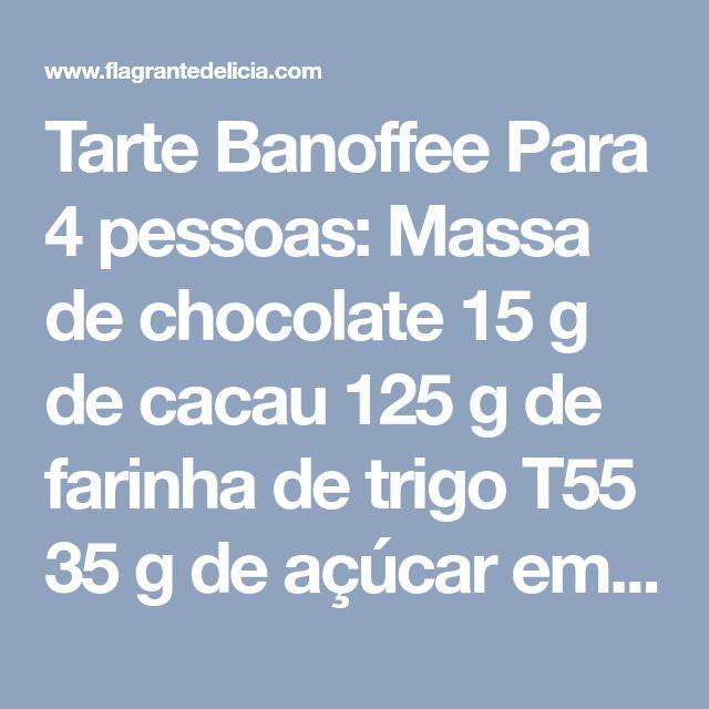 Tarte Banoffee Para 4 pessoas: Massa de chocolate 15 g de cacau 125 g de farinha de trigo T55 35 g de açúcar em pó 75 g de manteiga fria cortada em pequenos cubos 1 gema 1 colher de sopa de água fria (15 ml) Fudge 75 g de manteiga 50 g de açúcar mascavado claro ou amarelo 300 ml de leite condensado 30 ml de leite 200 g de banana sem casca Sumo de 1 limão Cobertura 300 ml de natas para bater, frias 30 g de açúcar em pó (2 colheres de sopa) 100 g de Raspas de chocolate negro Massa de choco...