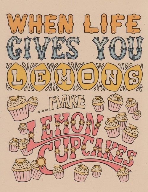 I LOVE this one!!! I think i might have to print and frame this for my cupcake kitchen!!! Lemon Cupcakes: Idea, Lemons, Sweet, Life, Inspiration, Quotes, Cupcake Quote, Things, Lemon Cupcakes