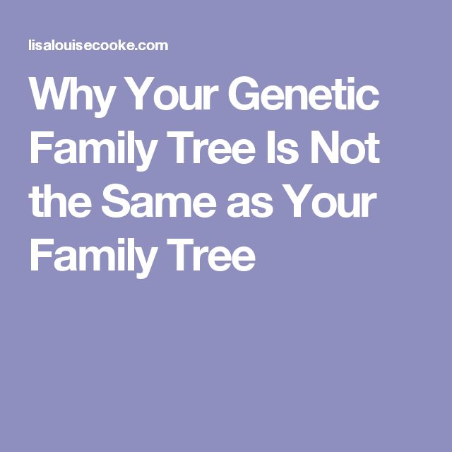 Why Your Genetic Family Tree Is Not the Same as Your Family Tree