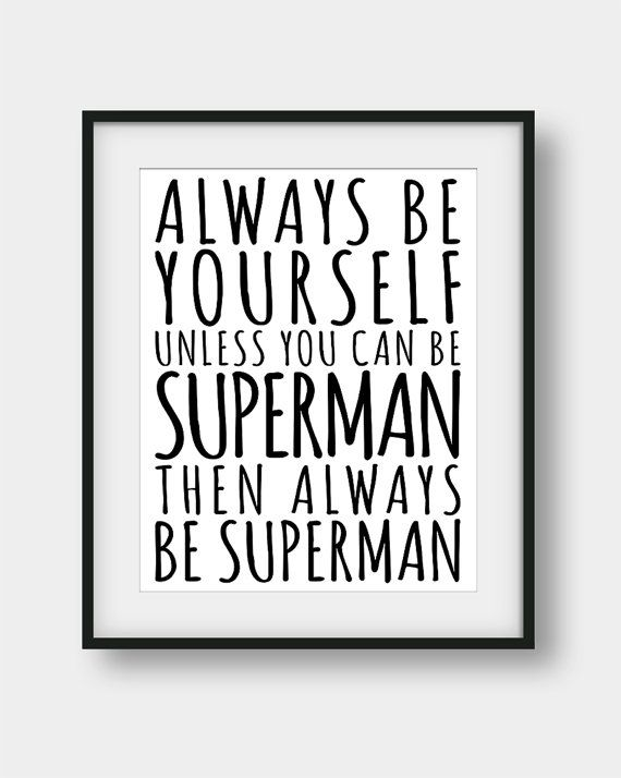 Always Be Yourself Unless You Can Be Superman Superman Quote