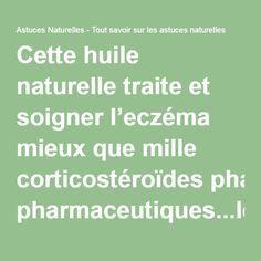 Cette huile naturelle traite et soigner l'eczéma mieux que mille corticostéroïdes pharmaceutiques...les résultats sont incroyables ! - Page 2 de 2 - Astuces Naturelles - Tout savoir sur les astuces naturelles