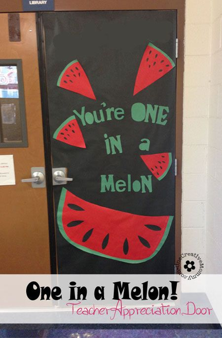You're One in a Melon! {10 Teacher Appreciation Ideas for Door Decorating from OneCreativeMommy.com}