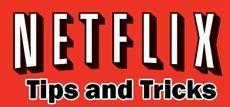 Get the most out of Netflix: 9 Tips & Tricks  Netflix has so many movies that it is hard to decide which one to watch.    With so many choices, how can you get the most out of your Netflix subscription? The tips and tools below will work to push your Netflix subscription to its limit, whether you just have movies mailed to you or are a frequent instant watcher