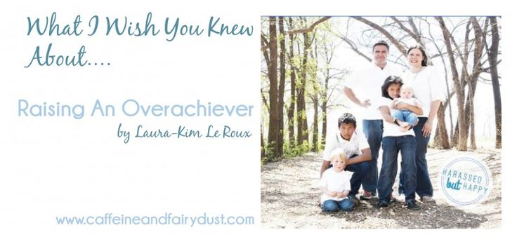 {Guest Post Series} What I Wish You Knew About… Raising An Overachiever November 6, 2015