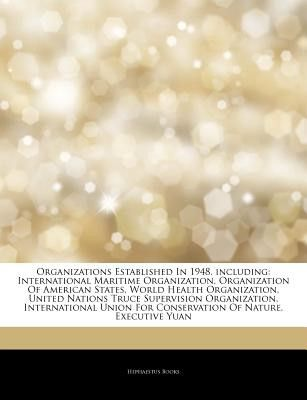 Articles on Organizations Established in 1948, Including: International Maritime Organization, Organization of American States, World Health Organizat