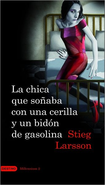 La chica que soñaba con un cerillo y un galon de gasolina (The Girl Who Played with Fire) - Stieg Larsson