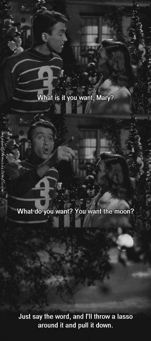 "I love the line that follows: ""Hey, that's a pretty good idea. I'll give you the moon, Mary."" Perfect scene, perfect movie, perfect delivery. Just perfect."