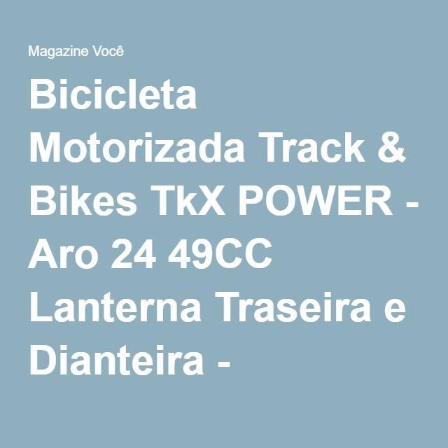 Bicicleta Motorizada Track & Bikes TkX POWER - Aro 24 49CC Lanterna Traseira e Dianteira - Magazine Gatapreta
