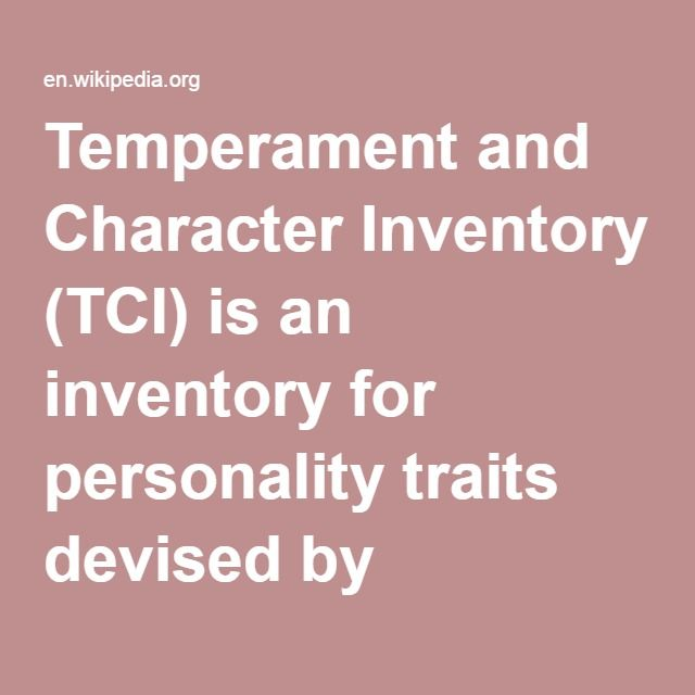 Temperament and Character Inventory (TCI)-- is an inventory for personality traits devised by Cloninger et al. It is closely related to and an outgrowth of the Tridimensional Personality Questionnaire (TPQ), and it has also been related to the dimensions of personality in Zuckerman's alternative five and Eysenck's models and those of the Five Factor Model.