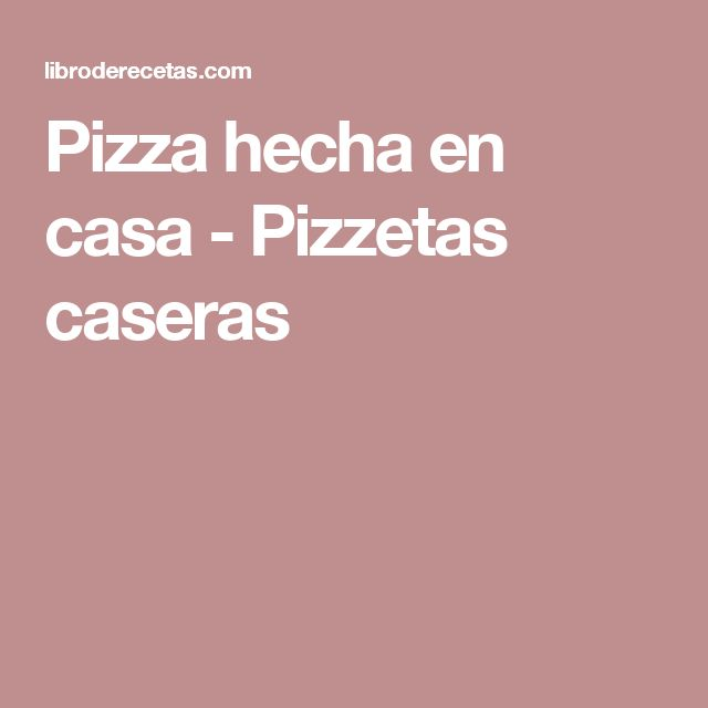 Pizza hecha en casa - Pizzetas caseras
