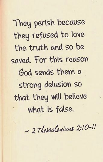 2 Thessalonians 2:10. Delusion and revelation both come from Jesus. With revelation comes blessing, with delusion comes curse.
