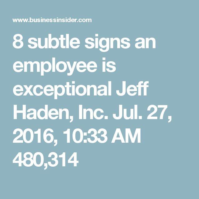 8 subtle signs an employee is exceptional   Jeff Haden, Inc. Jul. 27, 2016, 10:33 AM 480,314