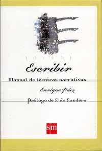 Escribir. Manual de técnicas narrativas.  Taller de Escritura Enrique Páez / Creative Writing Workshop