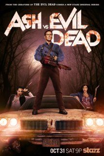 Ash vs Evil Dead (2015– ) - (Starz) - Oct. 31,  2015 at 9 p.m. - Ash has spent the last 30 years avoiding responsibility, maturity and the terrors of the Evil Dead until a Deadite plague threatens to destroy all of mankind and Ash becomes mankind's only hope. -   Stars: Bruce Campbell, Jill Marie Jones, Dana DeLorenzo - ACTION / COMEDY / HORROR