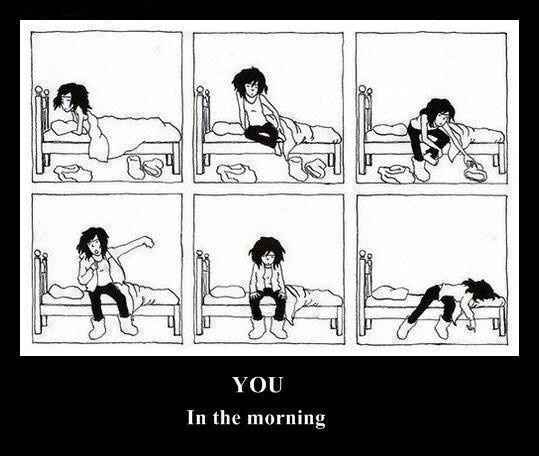 Me in the morning