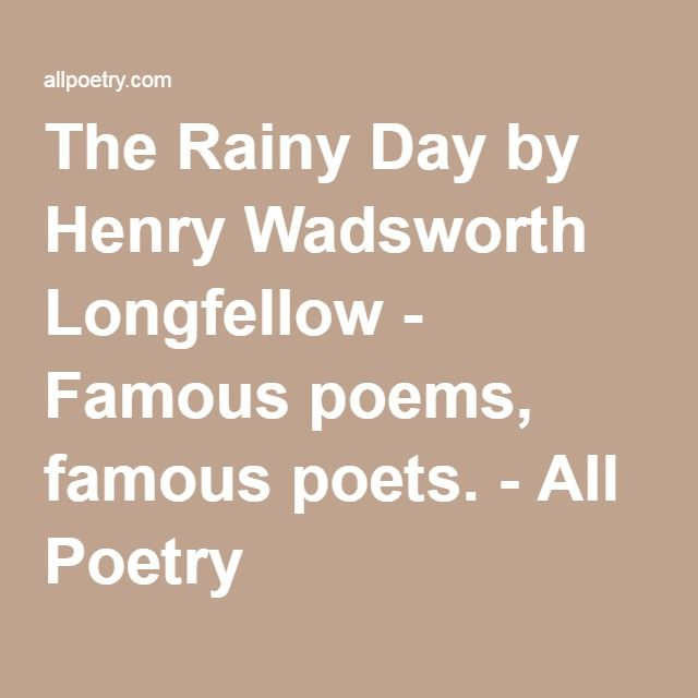 The Rainy Day by Henry Wadsworth Longfellow - Famous poems, famous poets. - All Poetry