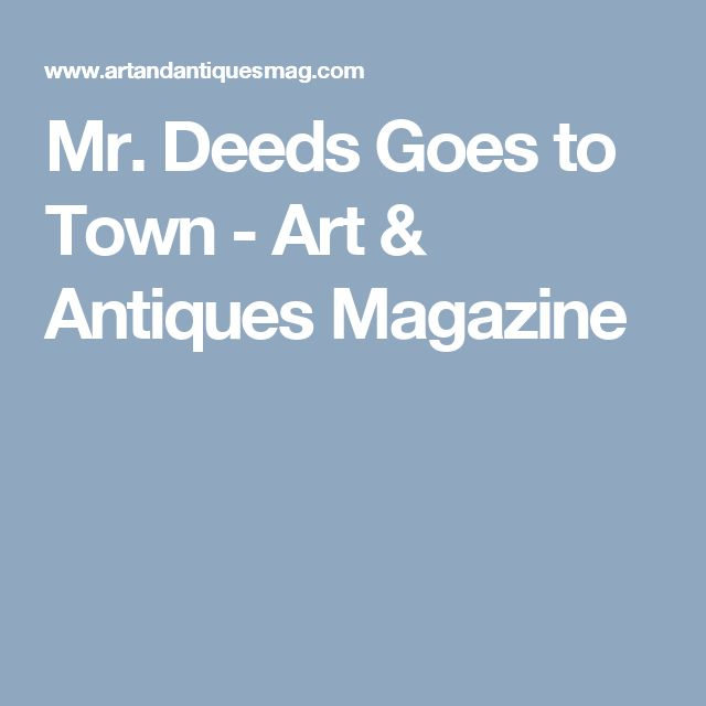 Mr. Deeds Goes to Town - Art & Antiques Magazine