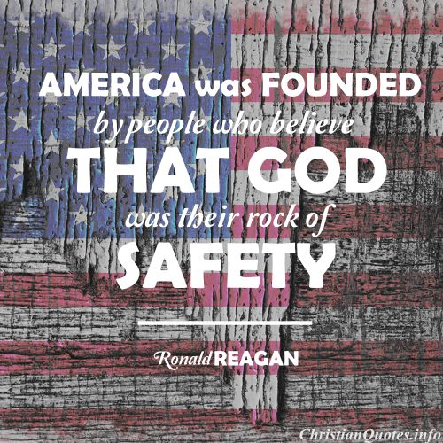 """""""America was founded by people who believe that God was their rock of safety. I recognize we must be cautious in claiming that God is on our side, but I think it's all right to keep asking if we're on His side.""""  - Ronald Reagan For more Christian and inspirational quotes, please visit www.ChristianQuotes.info #Christianquotes #Ronald-Reagan"""