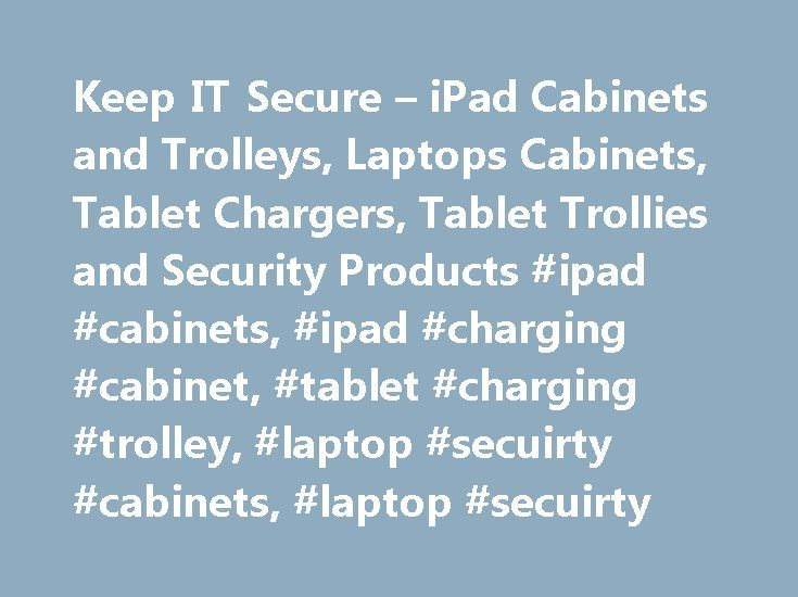 Keep IT Secure – iPad Cabinets and Trolleys, Laptops Cabinets, Tablet Chargers, Tablet Trollies and Security Products #ipad #cabinets, #ipad #charging #cabinet, #tablet #charging #trolley, #laptop #secuirty #cabinets, #laptop #secuirty http://nevada.remmont.com/keep-it-secure-ipad-cabinets-and-trolleys-laptops-cabinets-tablet-chargers-tablet-trollies-and-security-products-ipad-cabinets-ipad-charging-cabinet-tablet-charging-trolley-laptop-se/  # We have built our reputation on the premium…