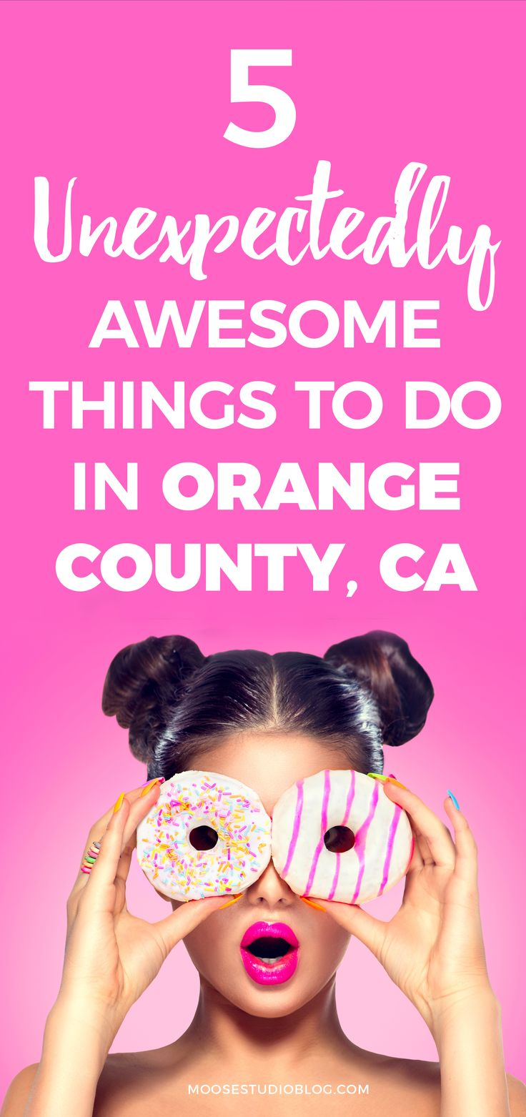 5 Unexpectedly Awesome Things To Do In Orange County, Ca