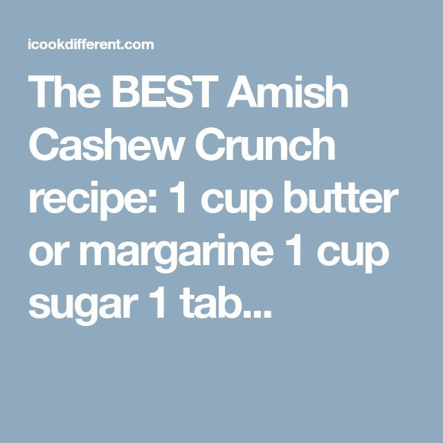 The BEST Amish Cashew Crunch recipe: 1 cup butter or margarine 1 cup sugar 1 tab...