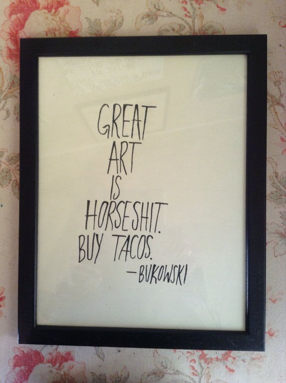 Great art is horse shit Charles Bukowski quote by MollyRancher, $15.00