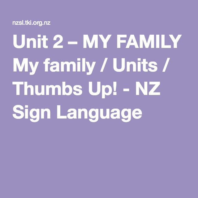 Unit 2 – MY FAMILY My family / Units / Thumbs Up! - NZ Sign Language