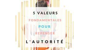 Vers une autorité personnelle pour repenser la parentalité et l'éducation : 5 valeurs fondamentales