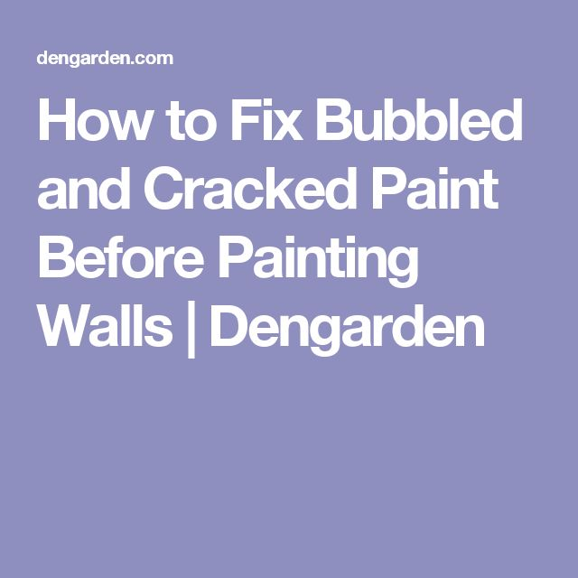 How To Fix Bathroom Ceiling Paint Peeling: How To Fix Bubbled And Cracked Paint Before Painting Walls