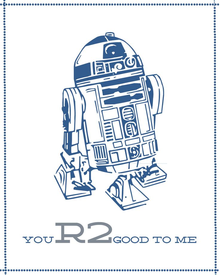 You R2 Good to me. Haha! Star Wars Valentines for all the loves of your life.