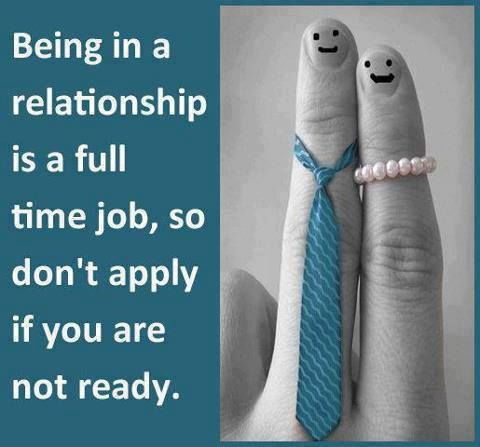Being in a relationship is a full time job.... love quote life quote love quote marriage quote relationship quote couples quote