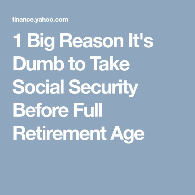 1 Big Reason It's Dumb to Take Social Security Before Full Retirement Age