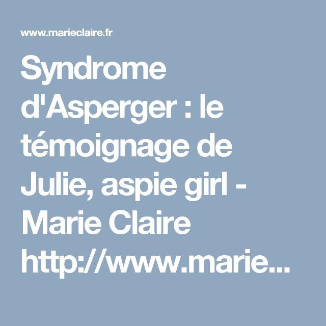 Syndrome d'Asperger : le témoignage de Julie, aspie girl - Marie Claire      http://www.marieclaire.fr/,syndrome-d-asperger-je-suis-une-aspie-girl,733789.asp