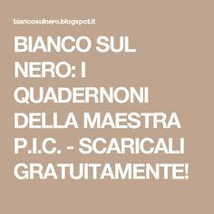 BIANCO SUL NERO: I QUADERNONI DELLA MAESTRA P.I.C. - SCARICALI GRATUITAMENTE!