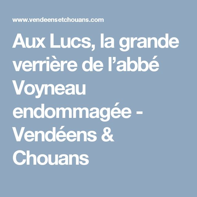 Aux Lucs, la grande verrière de l'abbé Voyneau endommagée - Vendéens & Chouans