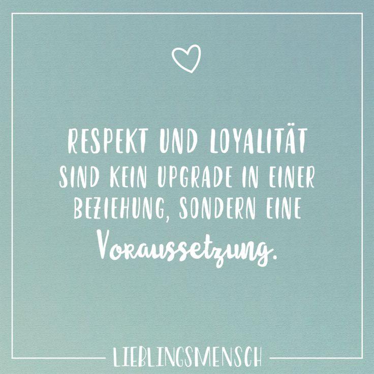 Respekt und Loyalität sind kein Upgrade in eine Beziehung, sondern eine Voraussetzung