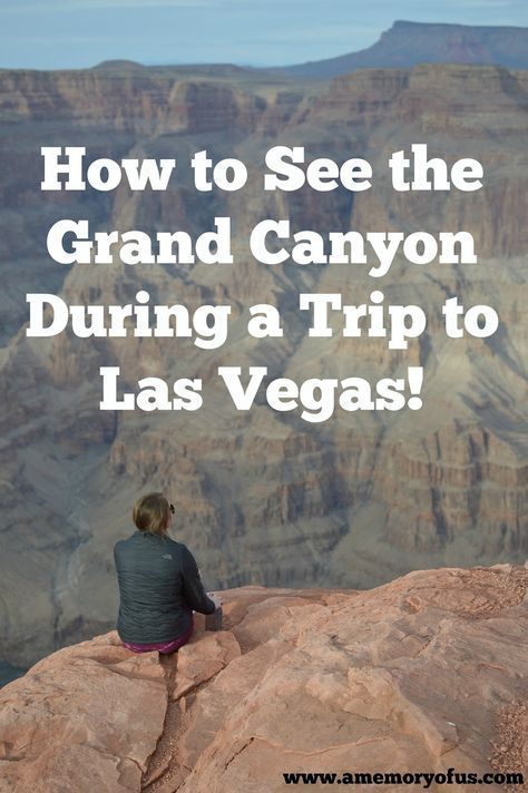 How to See the Grand Canyon when you are in Las Vegas! | Quick and Easy Trips to the Grand Canyon | Grand Canyon Vacation Tips | Things to do in Las Vegas | A Memory of Us