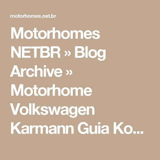 Motorhomes NETBR » Blog Archive » Motorhome Volkswagen Karmann Guia Kombi Safari (1983/1983) [VENDIDO]