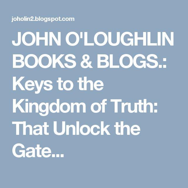 JOHN O'LOUGHLIN BOOKS & BLOGS.: Keys to the Kingdom of Truth: That Unlock the Gate...