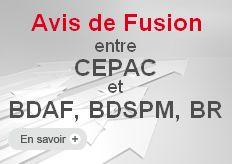 Avis de Fusion entre CEPAC et BDAF, BDSPM et BR