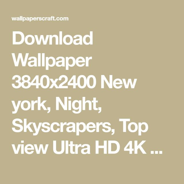 Download Wallpaper 3840x2400 New york, Night, Skyscrapers, Top view Ultra HD 4K HD Background