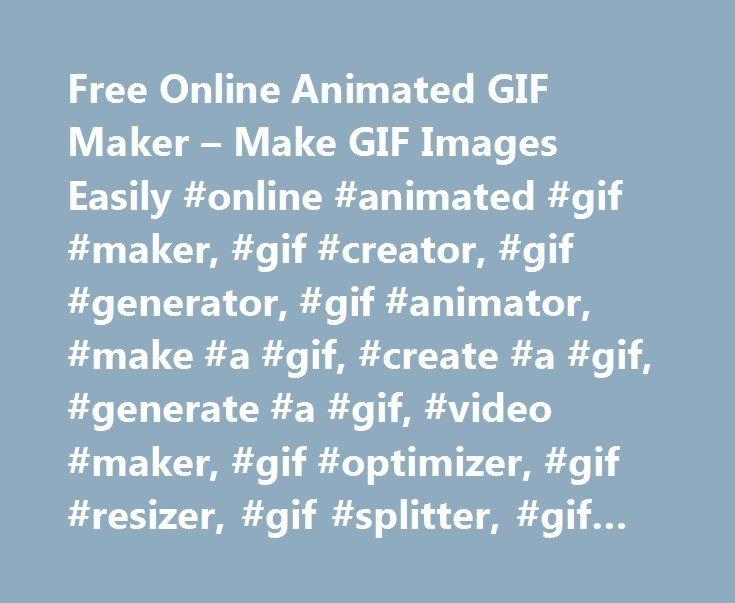 Free Online Animated GIF Maker – Make GIF Images Easily #online #animated #gif #maker, #gif #creator, #gif #generator, #gif #animator, #make #a #gif, #create #a #gif, #generate #a #gif, #video #maker, #gif #optimizer, #gif #resizer, #gif #splitter, #gif #reverser http://chicago.remmont.com/free-online-animated-gif-maker-make-gif-images-easily-online-animated-gif-maker-gif-creator-gif-generator-gif-animator-make-a-gif-create-a-gif-generate-a-gif-video-maker-2/  # Introduction GIFMaker.me…