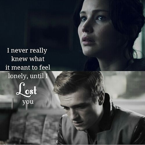 Katniss felt that loneliness when Peeta was in the capitol.