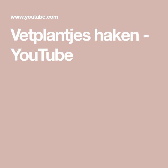 Vetplantjes haken - YouTube
