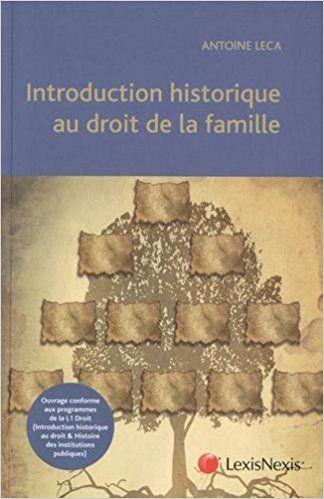 Introduction historique au droit de la famille - Antoine Leca