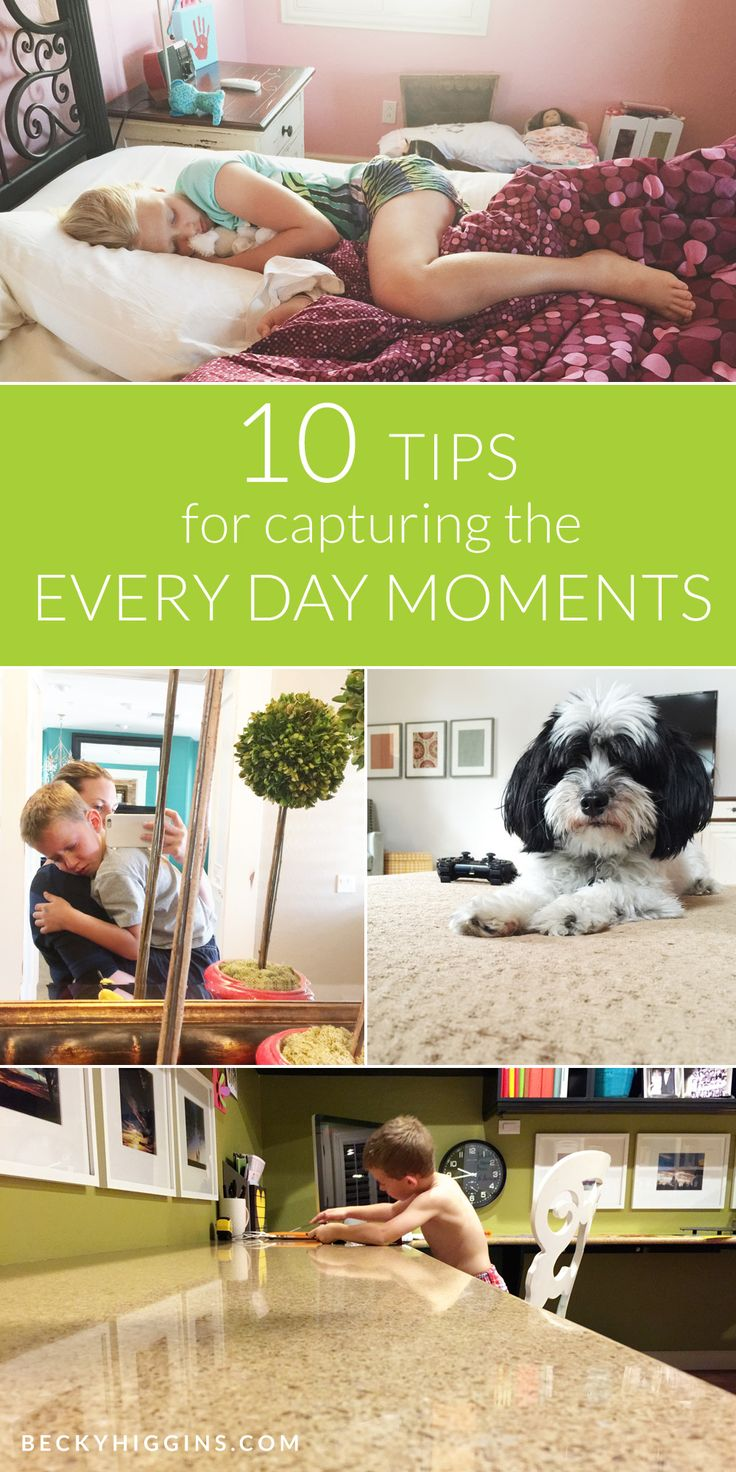 These tips are SO great!  TEN tips for capturing the EVERY DAY moments with any type of camera.