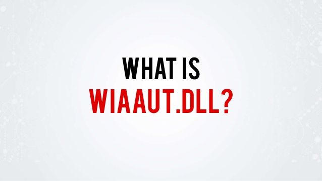 What is wiaaut.dll? Read more about this: http://www.slideshare.net/fileinspect/wiaautdll