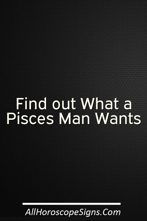 what a pisces man wants