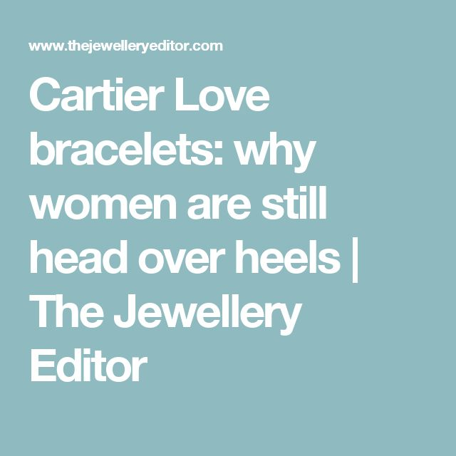Cartier Love bracelets: why women are still head over heels | The Jewellery Editor